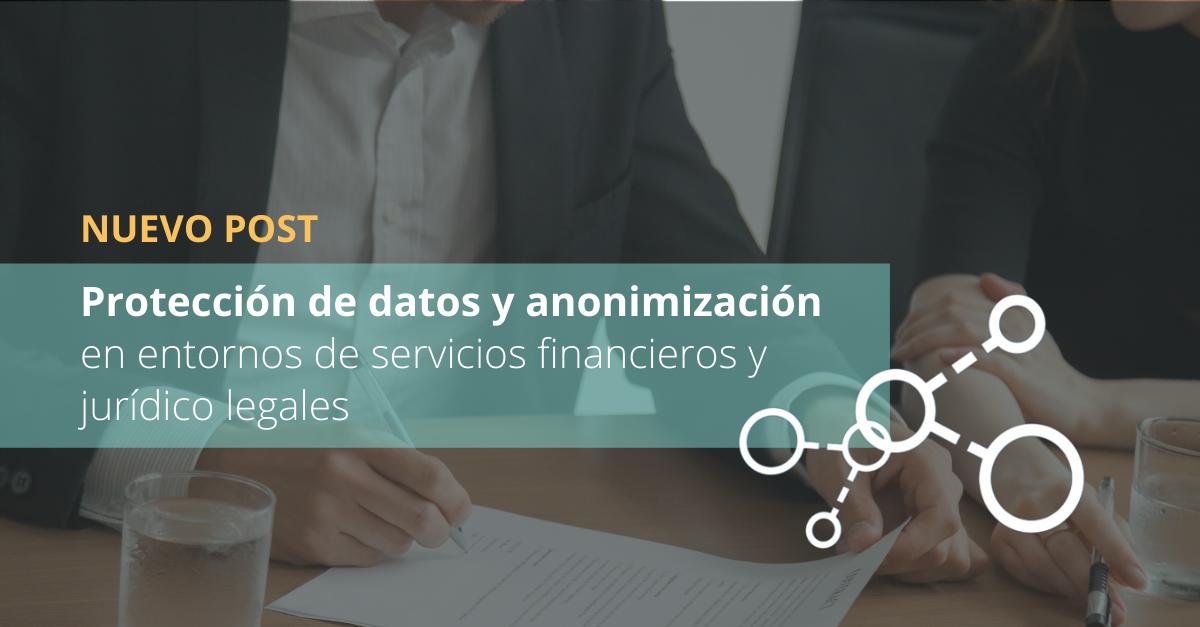 Protección de datos y anonimización en entornos de servicios financieros y jurídico legales